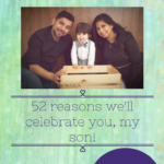 52 Reasons We Will Celebrate You, My Son